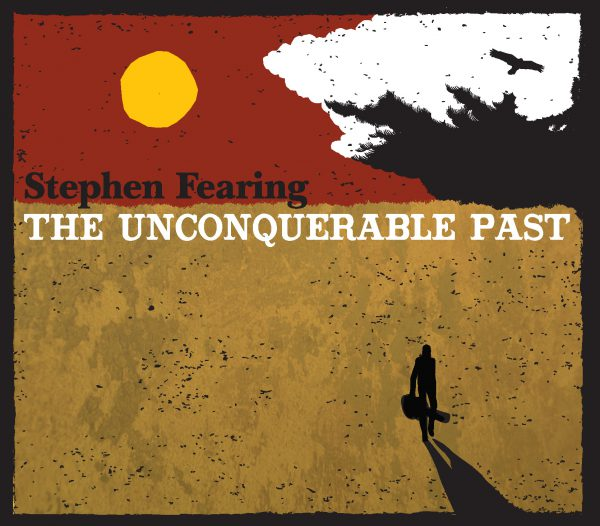 +Stephen Fearing - 'The Unconquerable Past' - cover (300dpi)