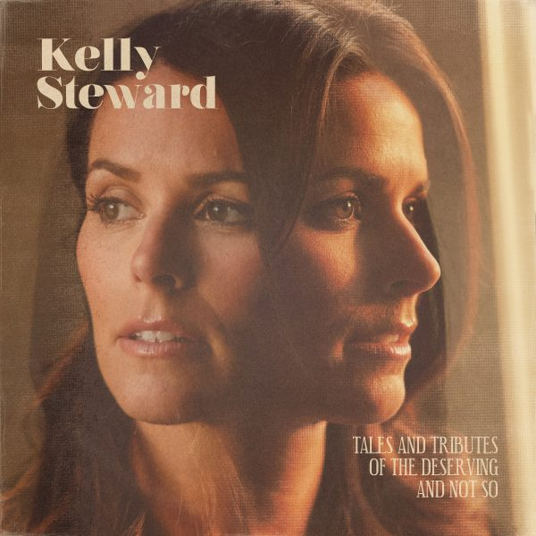 +Kelly Steward - Tales and Tributes to the Deserving and Not So