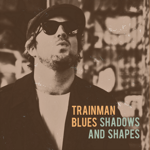 Trainman Blues - Shadows And Shapes