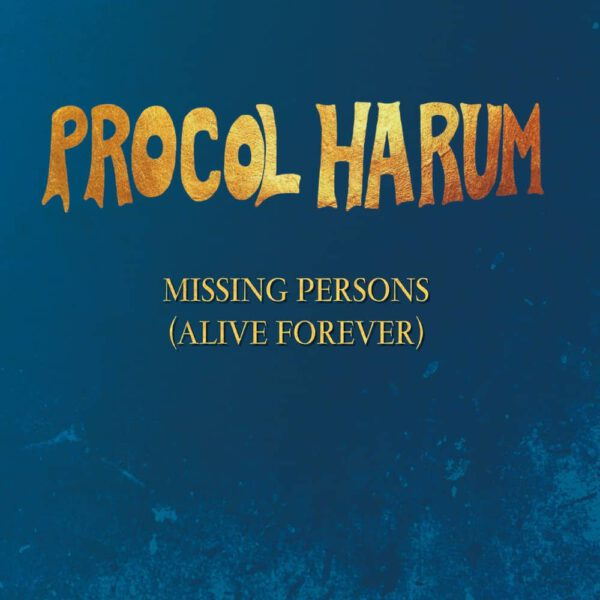 Procol Harum - Missing Persons (Alive Forever)