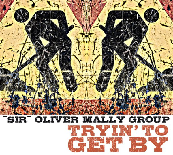 """""""Sir"""" Oliver Mally - Tryin' To Get By"""
