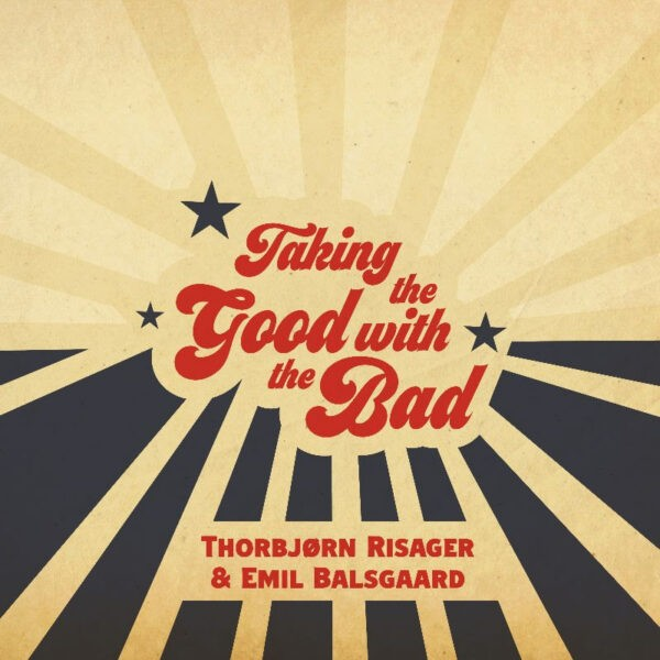 Thorbjørn Risager & Emil Balsgaard – Taking The Good With The Bad