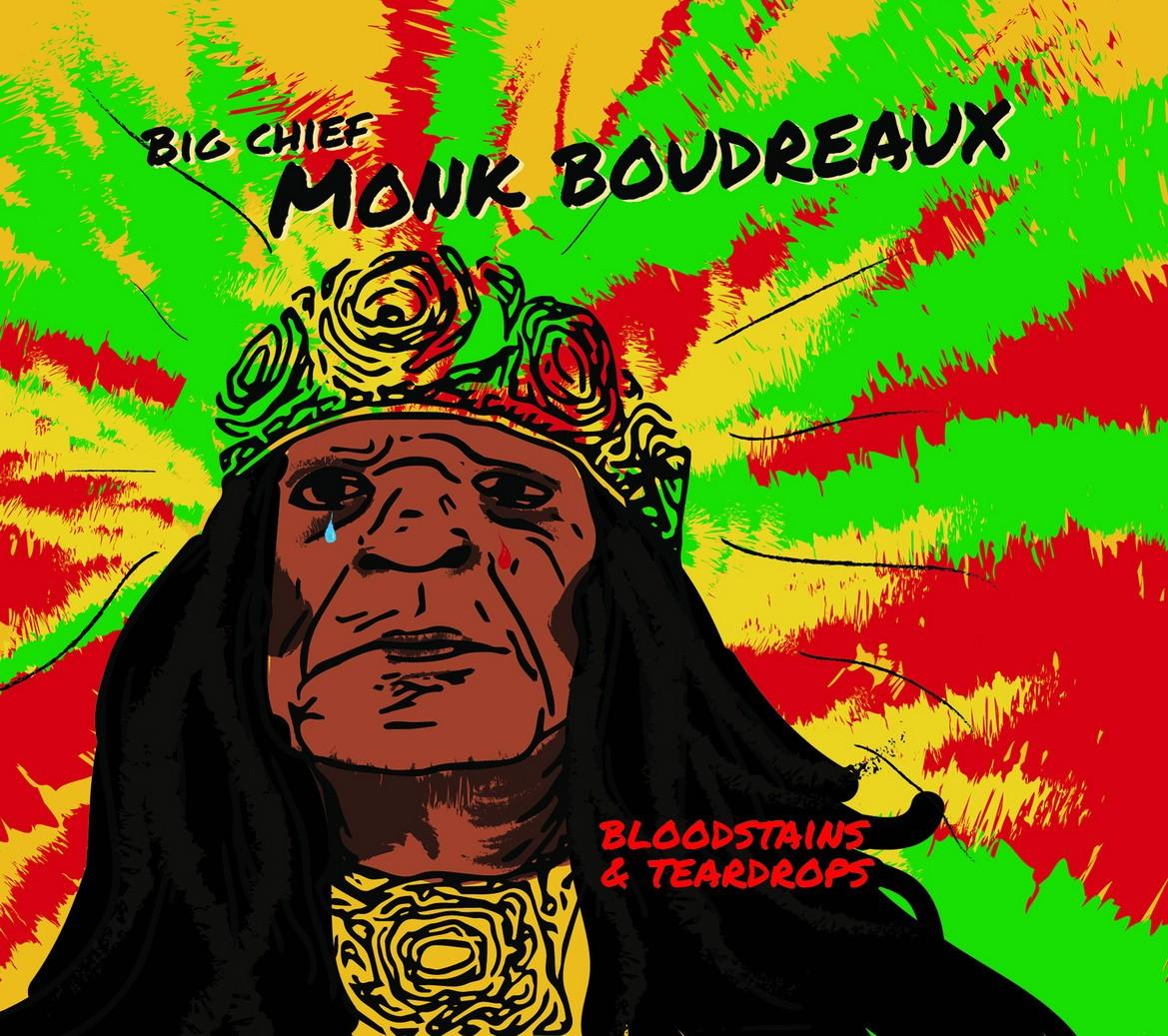 Big Chief Monk Boudreaux - Bloodstains & Teardrops