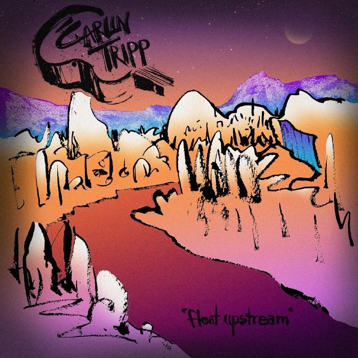 Carlin Tripp - Float Upstream