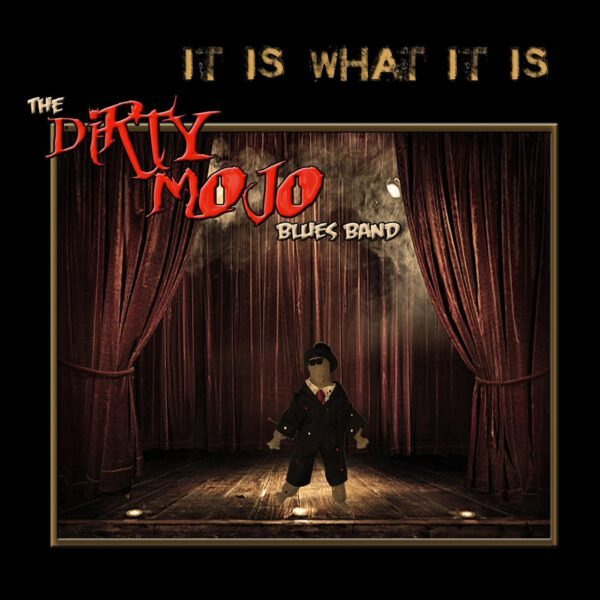 The Dirty Mojo Blues Band - It Is What It Is