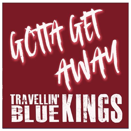 Travellin' Blue Kings - Gotta Get Away