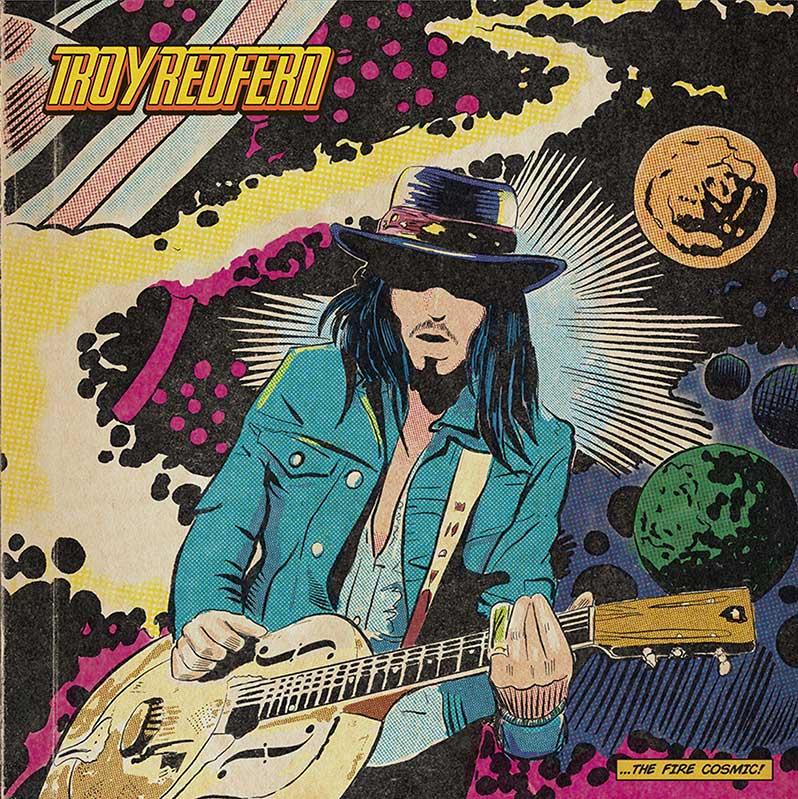 Troy Redfern - ...The Fire Cosmic!