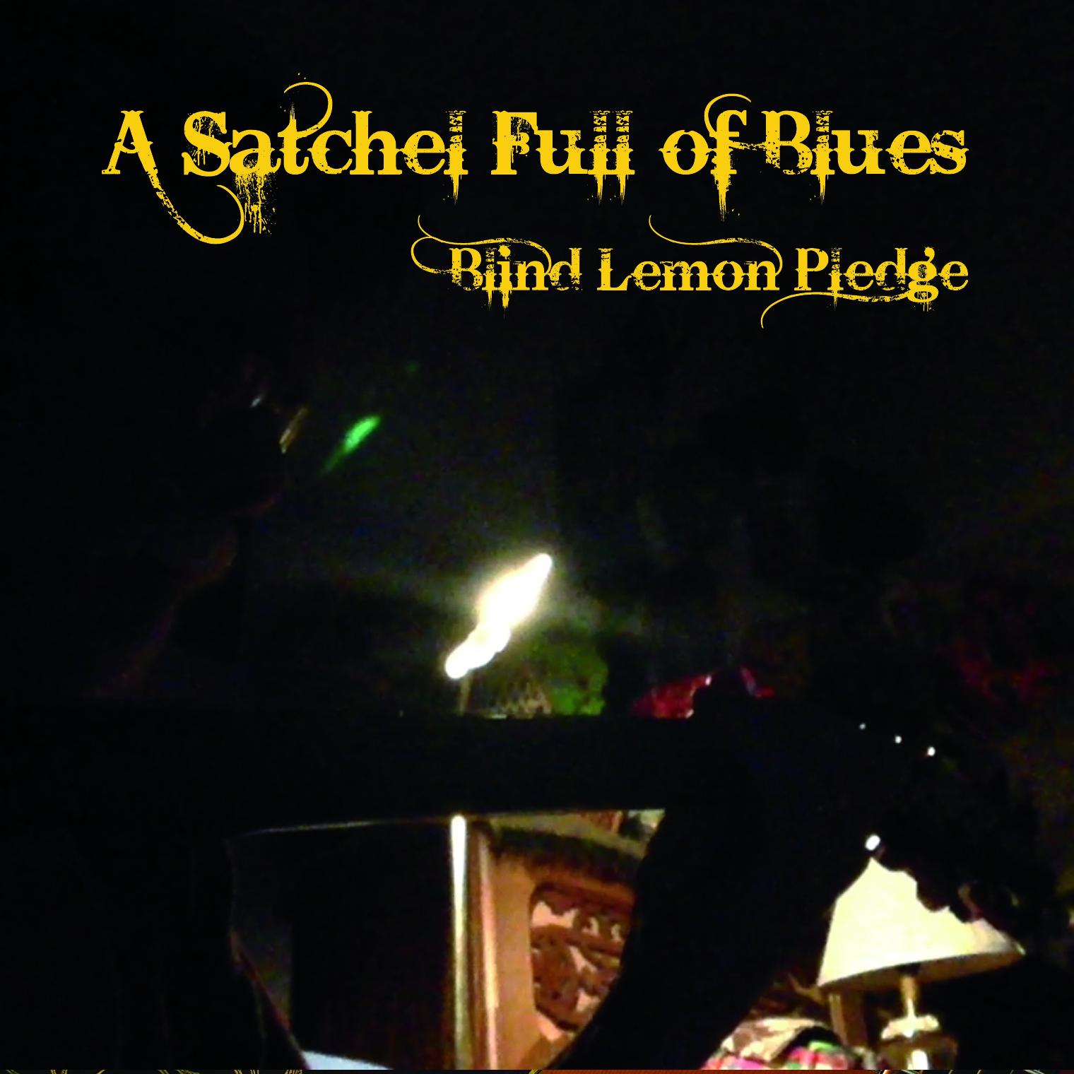 Blind Lemon Pledge – A Satchel Full Of Blues