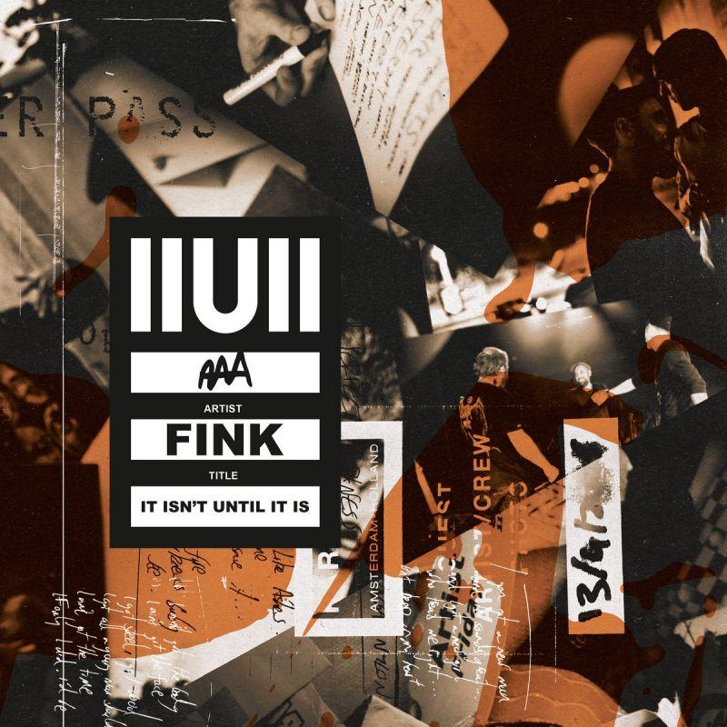 Fink - IIUII (It Isn't Until It Is)